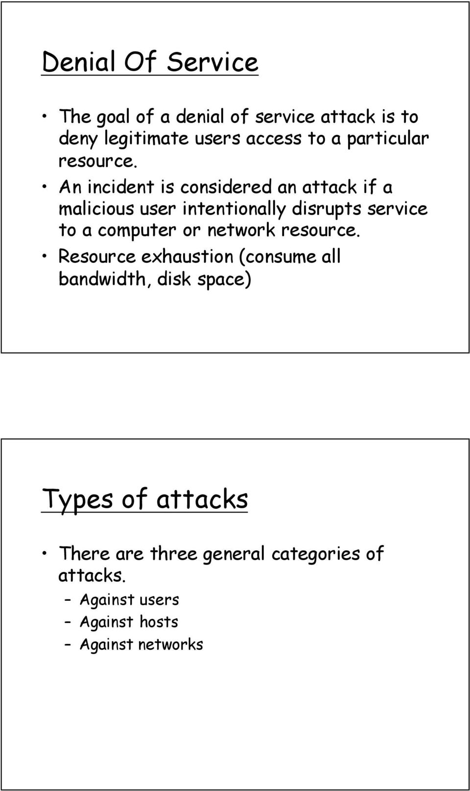 An incident is considered an attack if a malicious user intentionally disrupts service to a computer