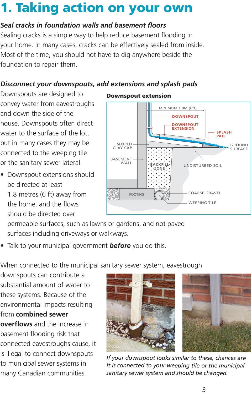 Disconnect your downspouts, add extensions and splash pads Downspouts are designed to convey water from eavestroughs and down the side of the house.