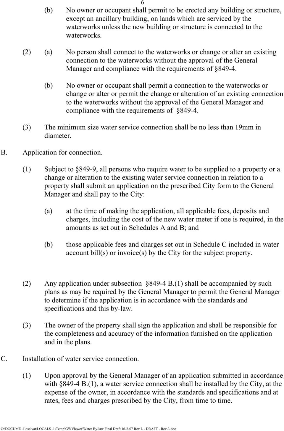 (2) (a) No person shall connect to the waterworks or change or alter an existing connection to the waterworks without the approval of the General Manager and compliance with the requirements of 849-4.