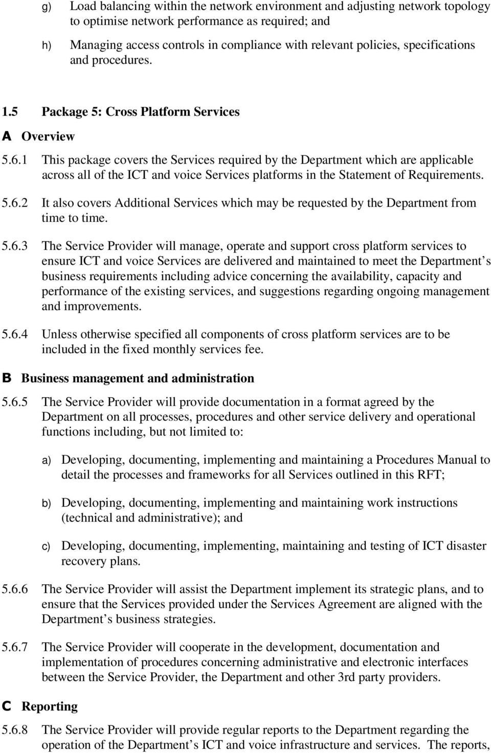 1 This package covers the Services required by the Department which are applicable across all of the ICT and voice Services platforms in the Statement of Requirements. 5.6.