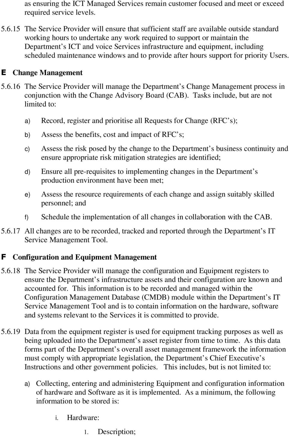 infrastructure and equipment, including scheduled maintenance windows and to provide after hours support for priority Users. E Change Management 5.6.