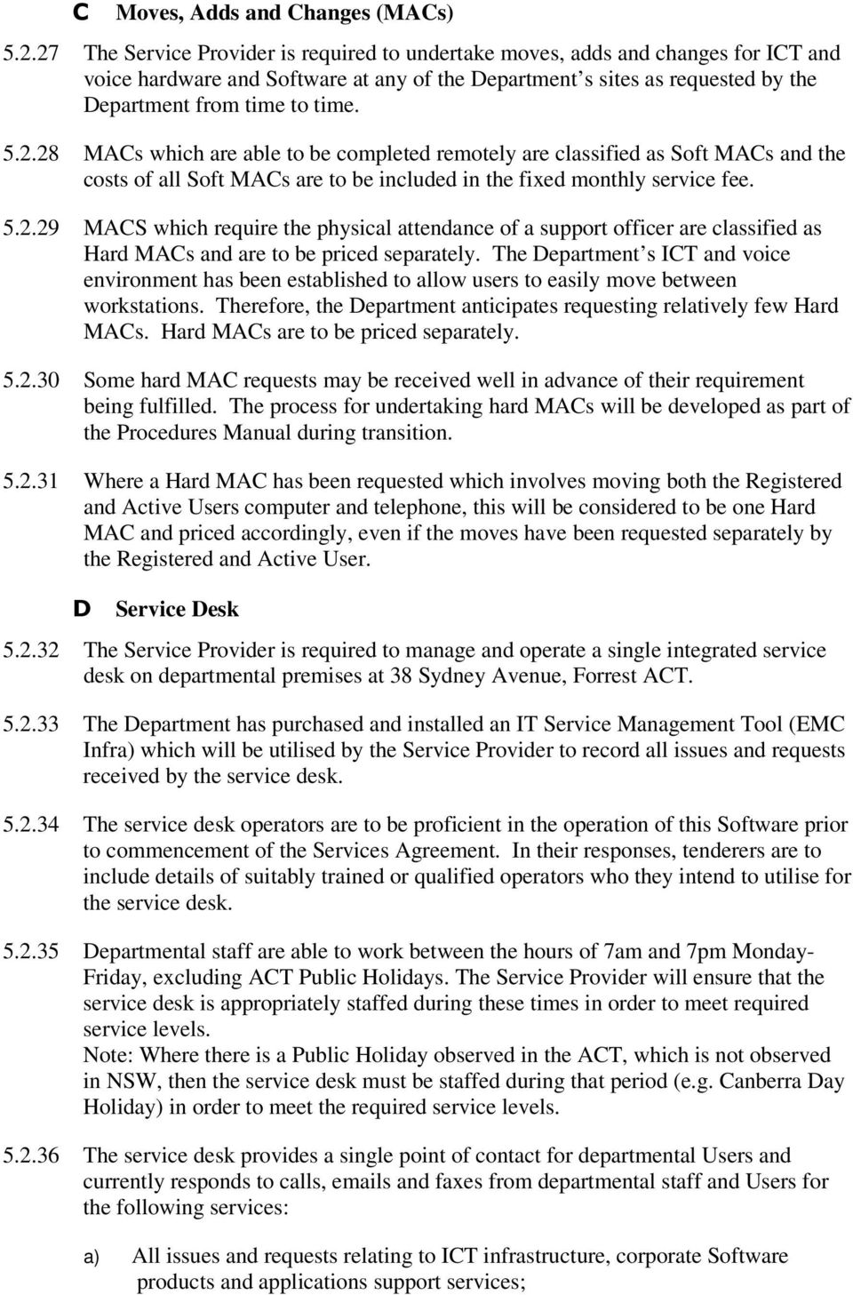 5.2.29 MACS which require the physical attendance of a support officer are classified as Hard MACs and are to be priced separately.