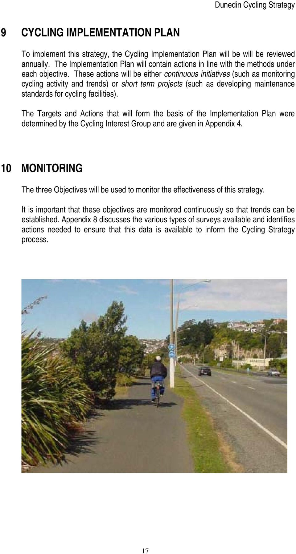 These actions will be either continuous initiatives (such as monitoring cycling activity and trends) or short term projects (such as developing maintenance standards for cycling facilities).