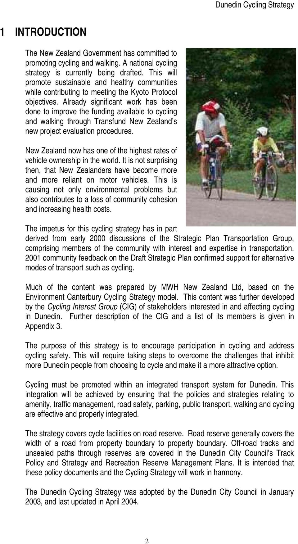 Already significant work has been done to improve the funding available to cycling and walking through Transfund New Zealand s new project evaluation procedures.