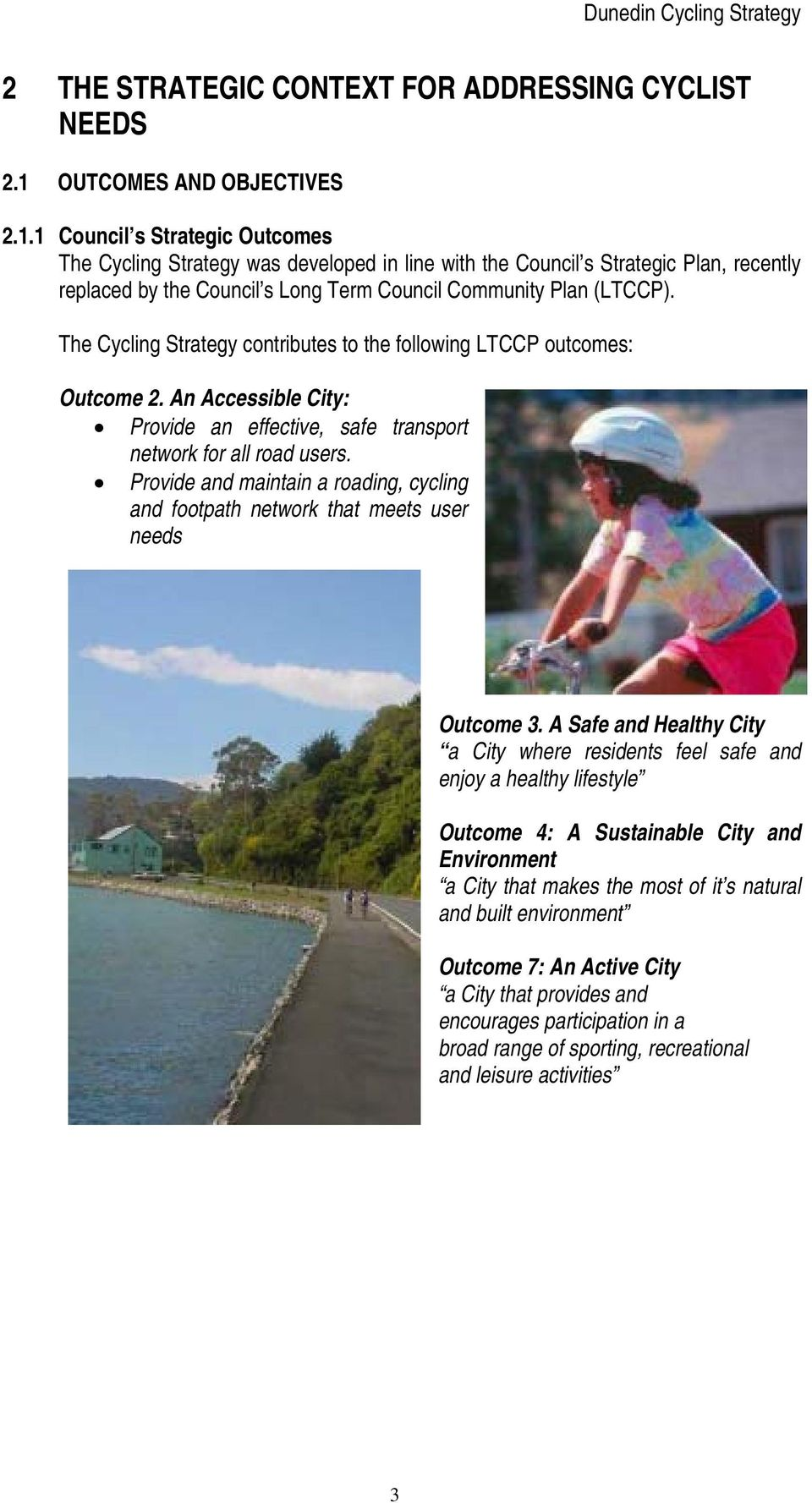 1 Council s Strategic Outcomes The Cycling Strategy was developed in line with the Council s Strategic Plan, recently replaced by the Council s Long Term Council Community Plan (LTCCP).