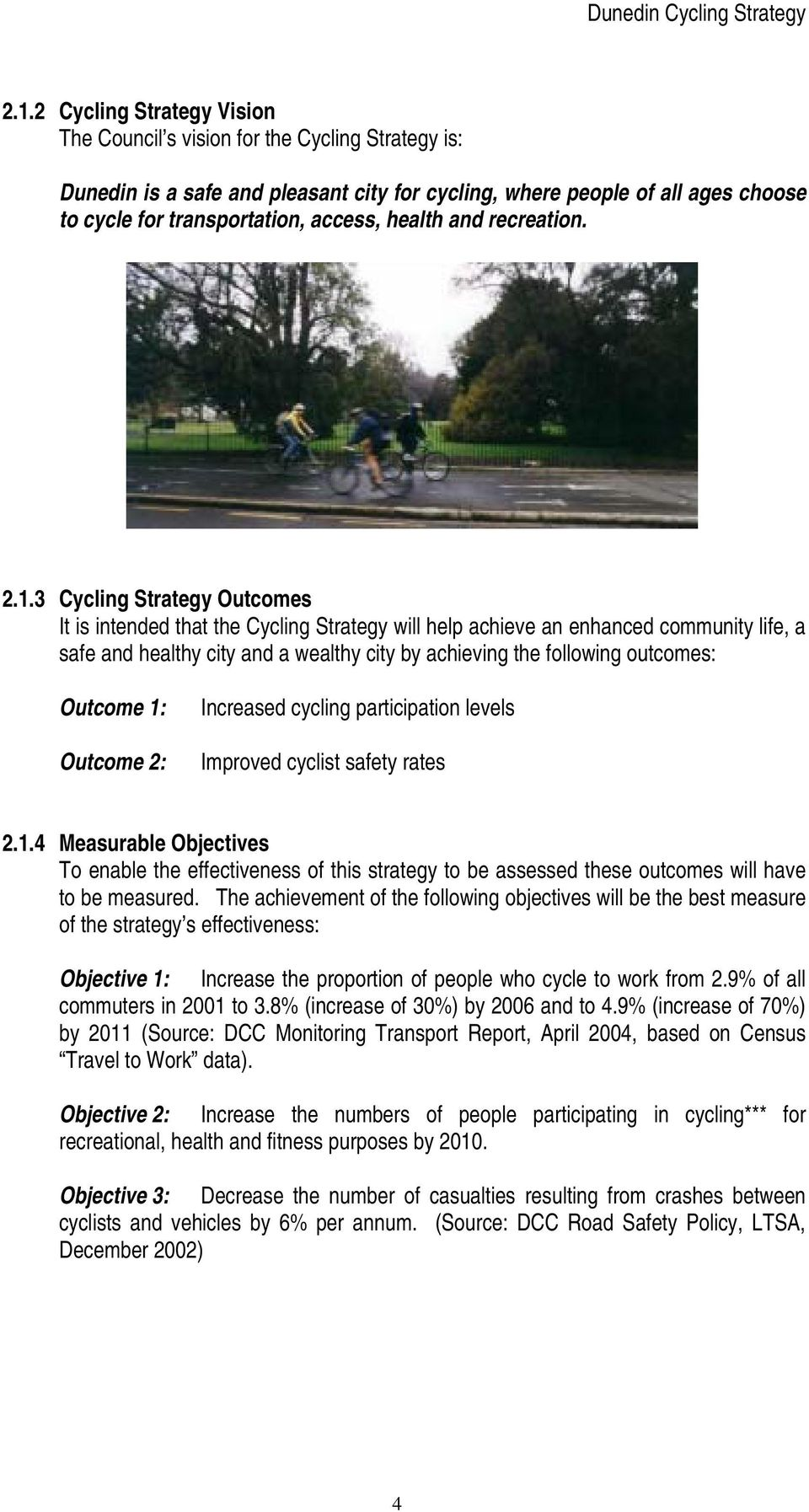 3 Cycling Strategy Outcomes It is intended that the Cycling Strategy will help achieve an enhanced community life, a safe and healthy city and a wealthy city by achieving the following outcomes: