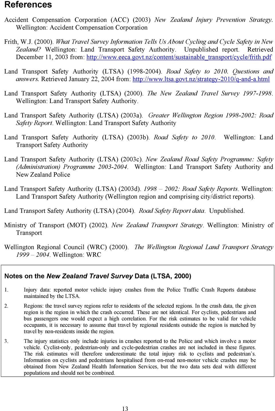 eeca.govt.nz/content/sustainable_transport/cycle/frith.pdf Land Transport Safety Authority (LTSA) (1998-2004). Road Safety to 2010. Questions and answers. Retrieved January 22, 2004 from: http://www.