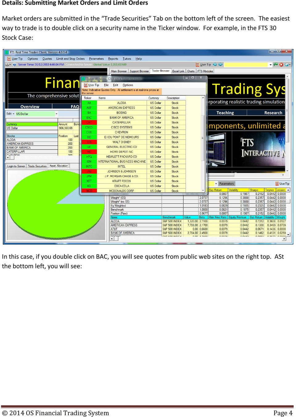 The easiest way to trade is to double click on a security name in the Ticker window.
