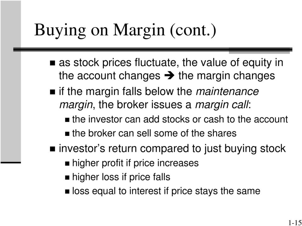 below the maintenance margin, the broker issues a margin call: the investor can add stocks or cash to the