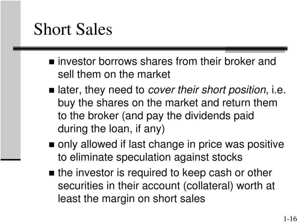 buy the shares on the market and return them to the broker (and pay the dividends paid during the loan, if any) only