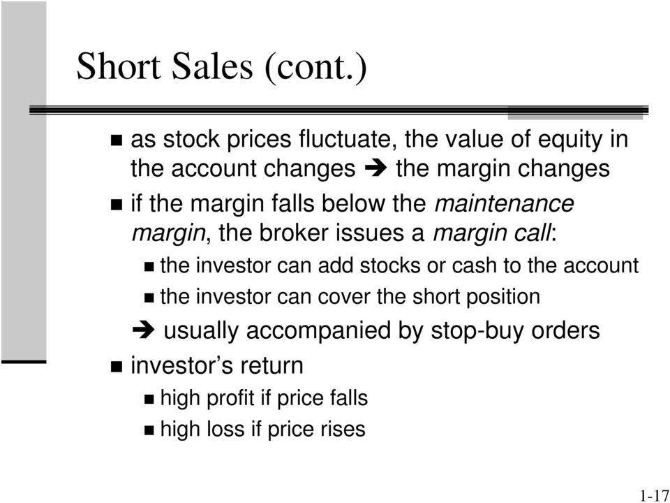 margin falls below the maintenance margin, the broker issues a margin call: the investor can add