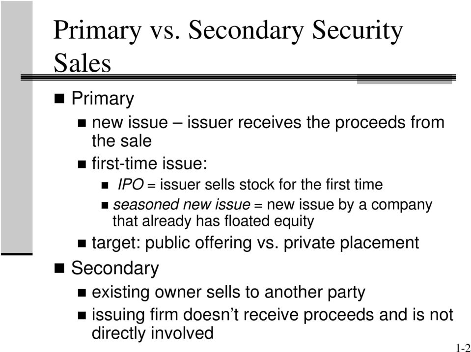 issue: IPO = issuer sells stock for the first time seasoned new issue = new issue by a company that