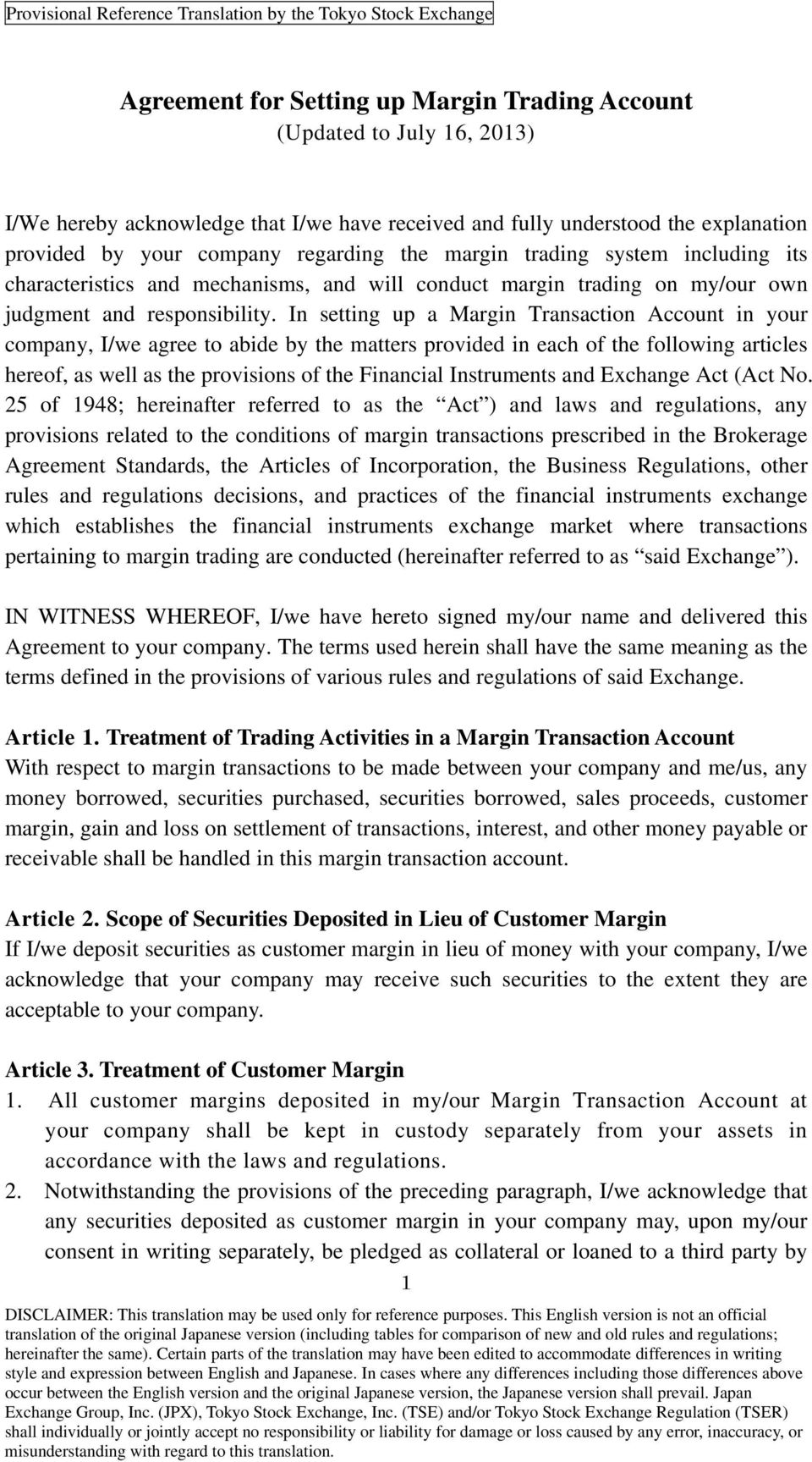 In setting up a Margin Transaction Account in your company, I/we agree to abide by the matters provided in each of the following articles hereof, as well as the provisions of the Financial