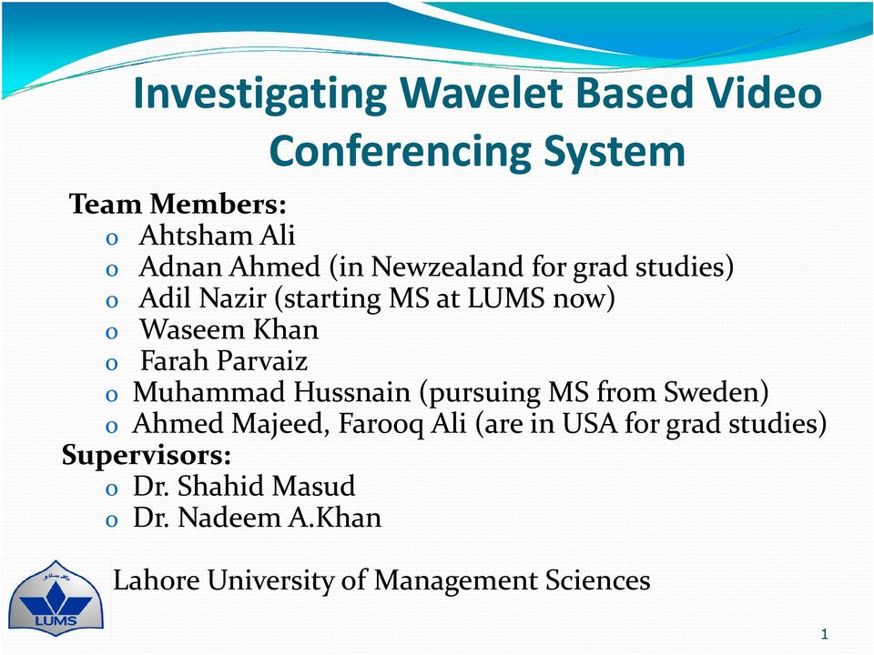 Parvaiz o Muhammad Hussnain (pursuing MS from Sweden) o Ahmed Majeed, Farooq Ali (are in USA for