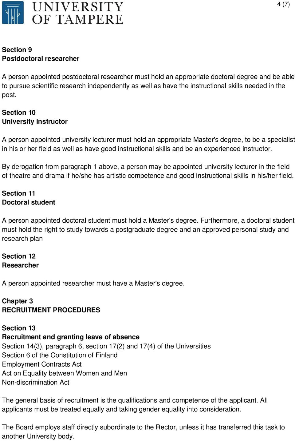 Section 10 University instructor A person appointed university lecturer must hold an appropriate Master's degree, to be a specialist in his or her field as well as have good instructional skills and