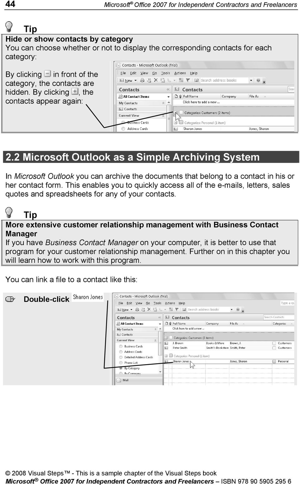 2 Microsoft Outlook as a Simple Archiving System In Microsoft Outlook you can archive the documents that belong to a contact in his or her contact form.