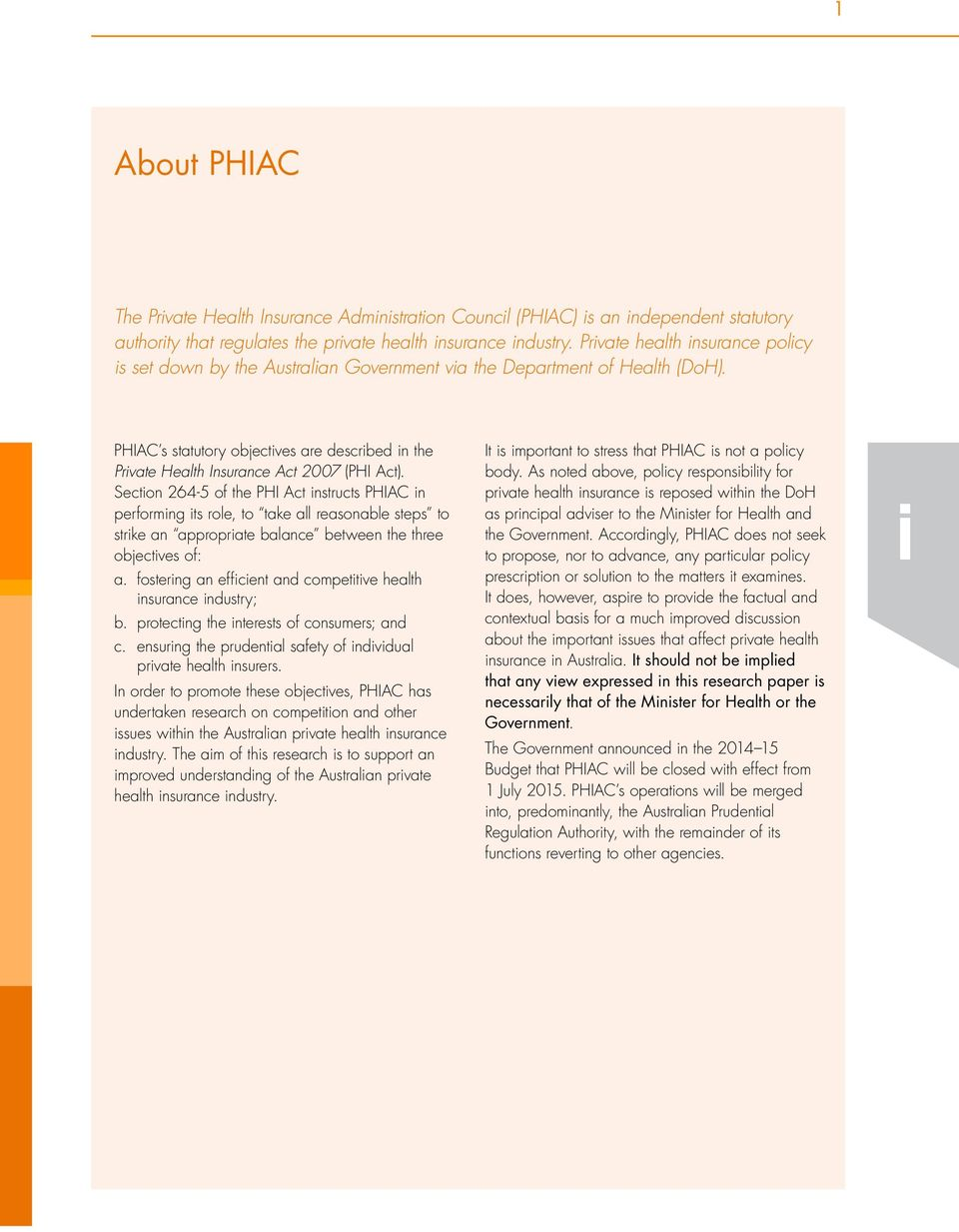 PHIAC s statutory objectives are described in the Private Health Insurance Act 2007 (PHI Act).