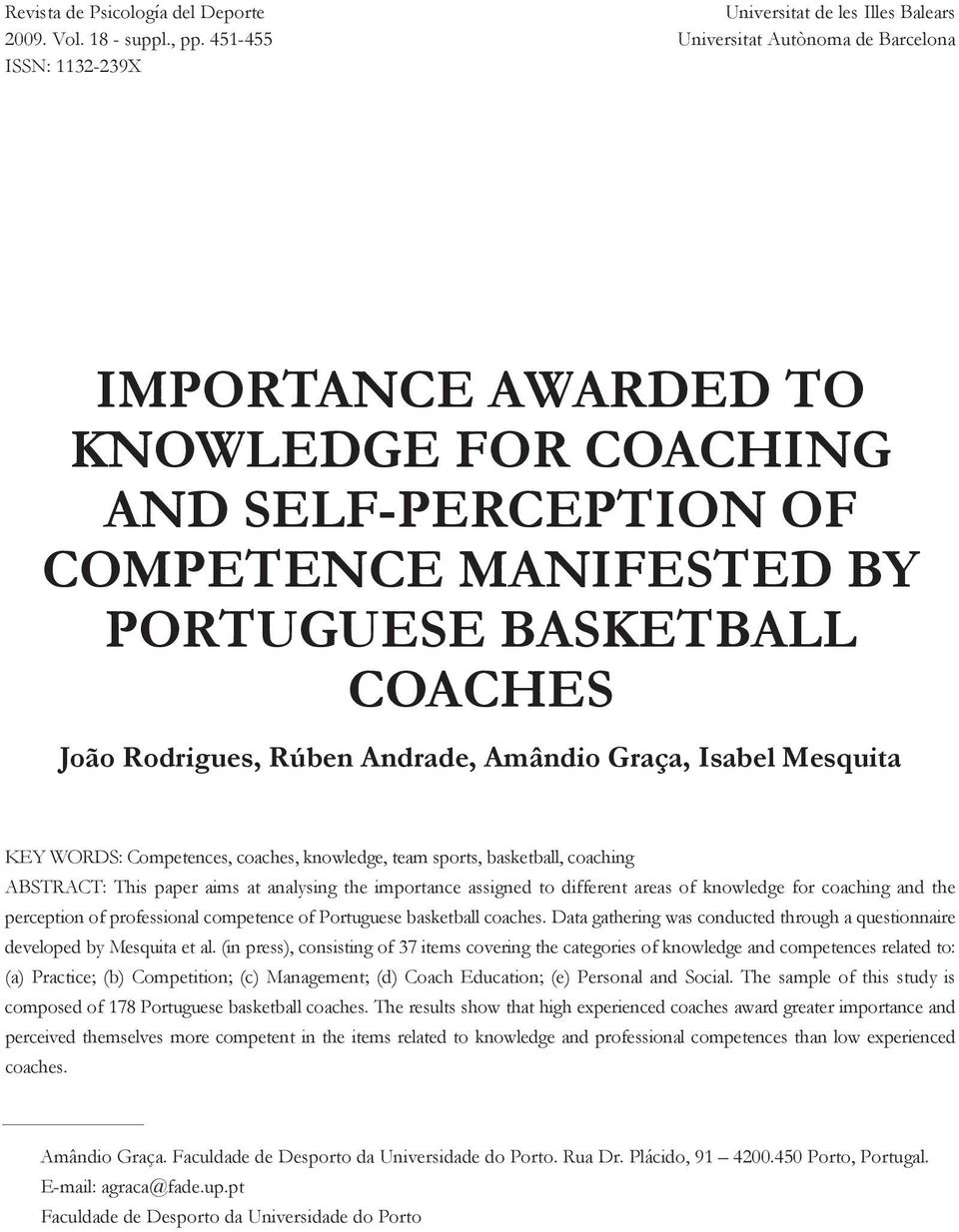 BASKETBALL COACHES João Rodrigues, Rúben Andrade, Amândio Graça, Isabel Mesquita KEY WORDS: Competences, coaches, knowledge, team sports, basketball, coaching ABSTRACT: This paper aims at analysing