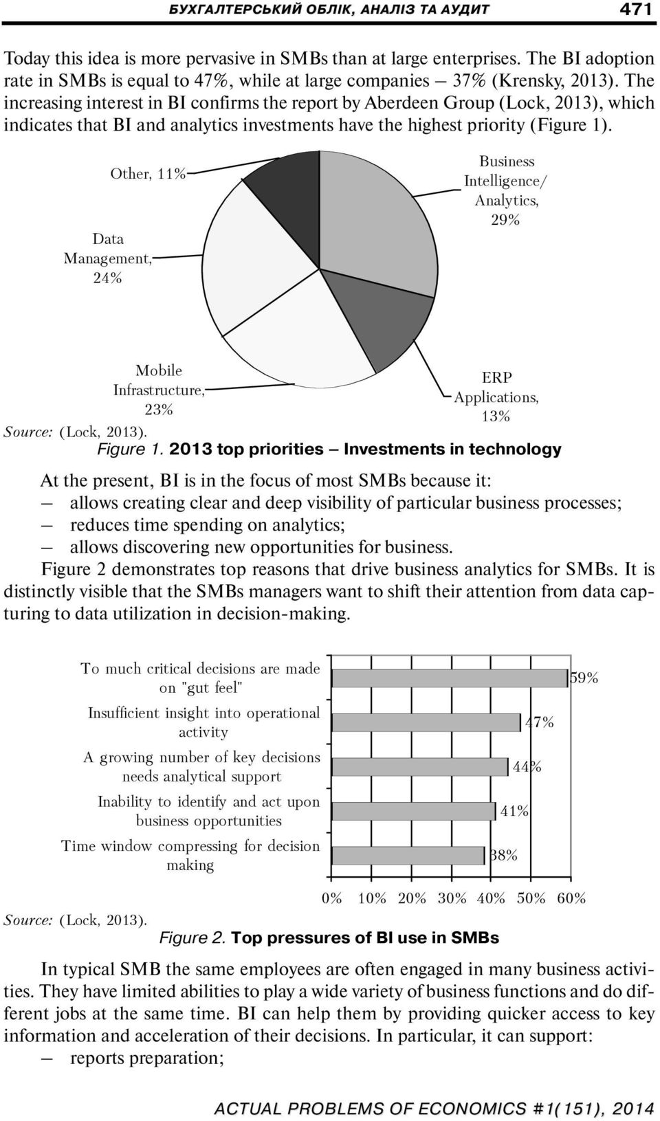 The increasing interest in BI confirms the report by Aberdeen Group (Lock, 2013), which indicates that BI and analytics investments have the highest priority (Figure 1).