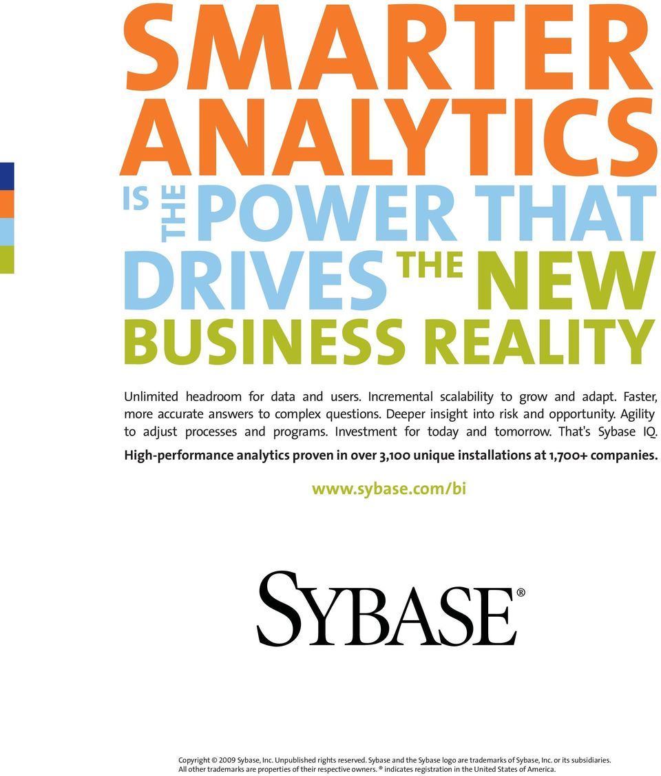 That's Sybase IQ. High-performance analytics proven in over 3,100 unique installations at 1,700+ companies. www.sybase.com/bi Copyright 2009 Sybase, Inc.