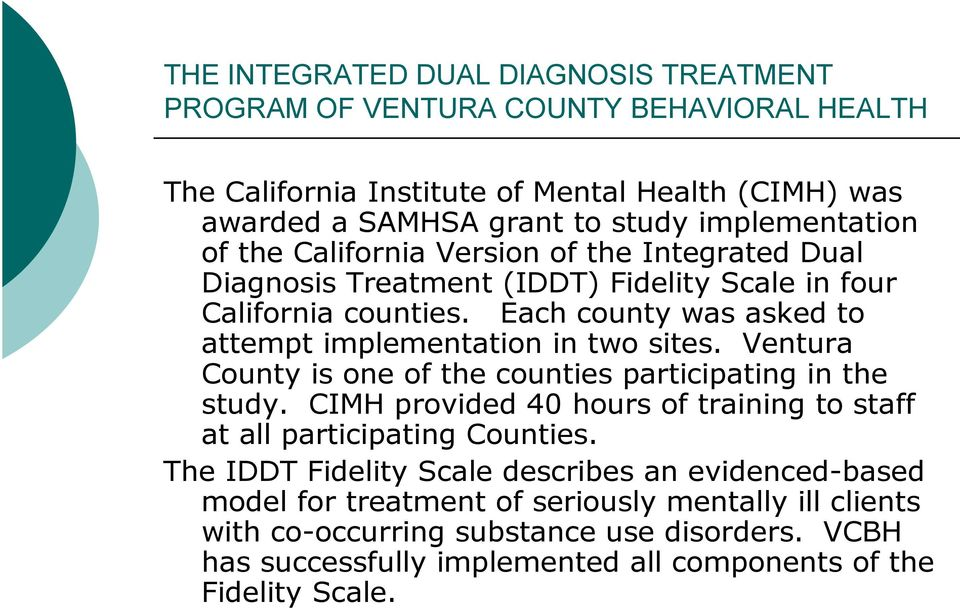 Ventura County is one of the counties participating in the study. CIMH provided 40 hours of training to staff at all participating Counties.