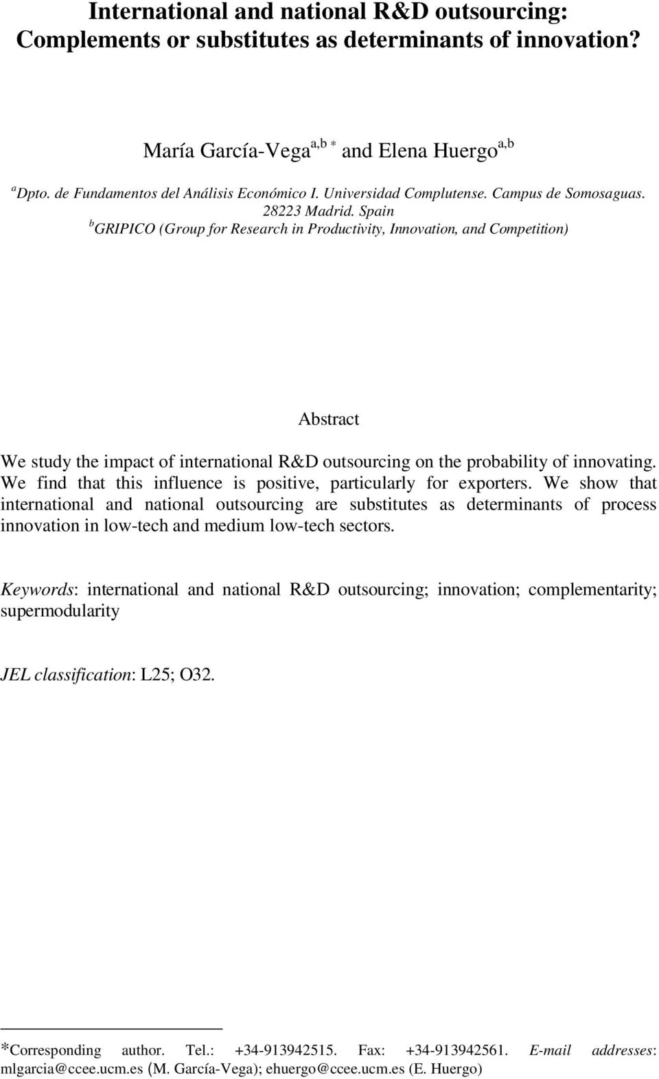 Spain b GRIPICO (Group for Research in Productivity, Innovation, and Competition) Abstract We study the impact of international R&D outsourcing on the probability of innovating.
