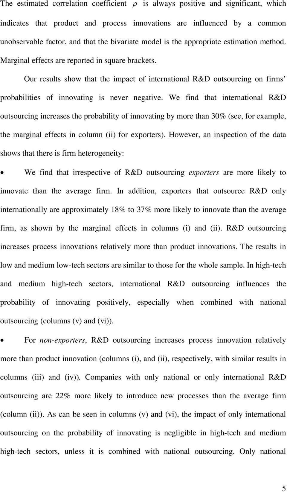 Our results show that the impact of international R&D outsourcing on firms probabilities of innovating is never negative.