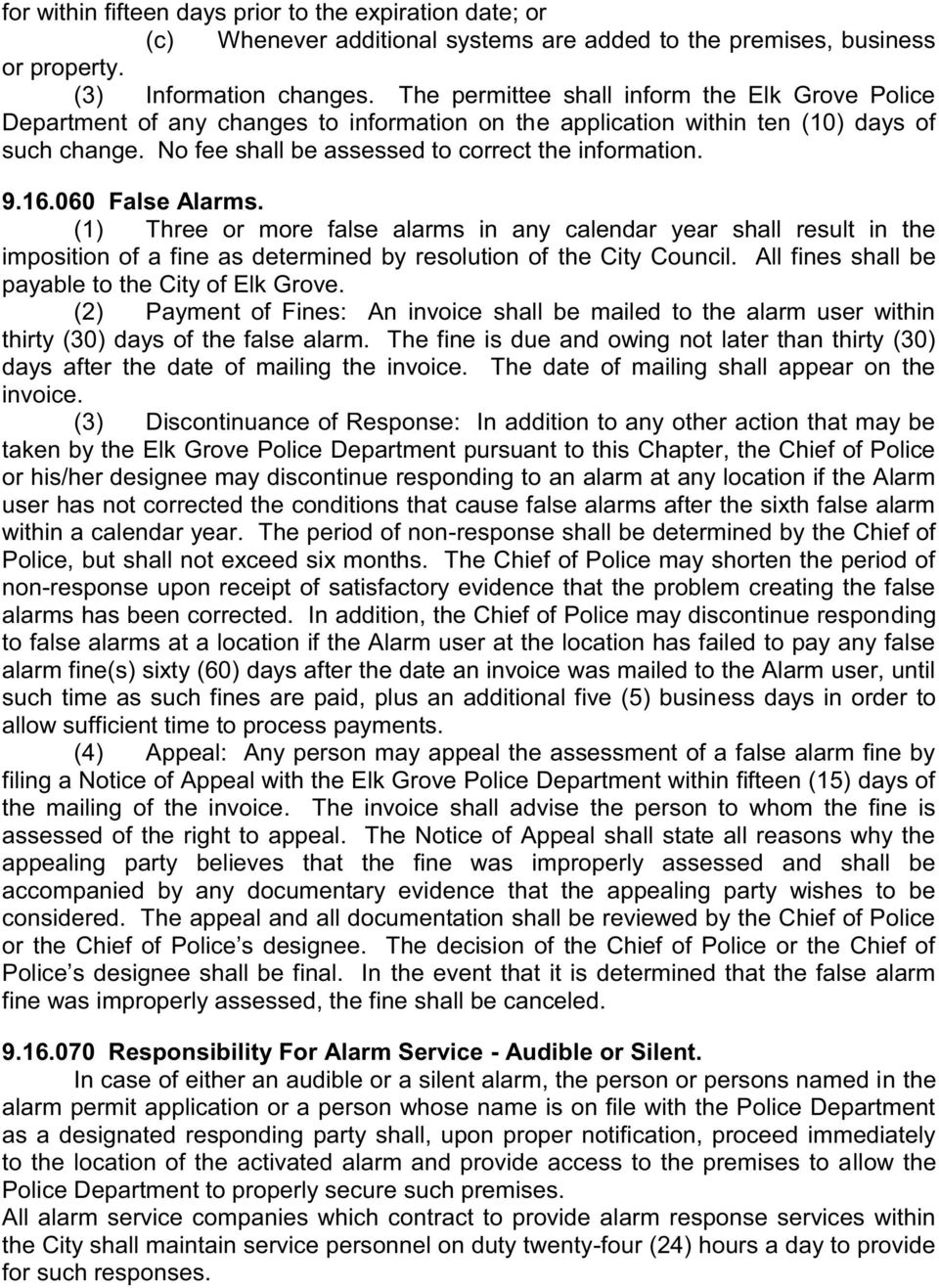 16.060 False Alarms. (1) Three or more false alarms in any calendar year shall result in the imposition of a fine as determined by resolution of the City Council.