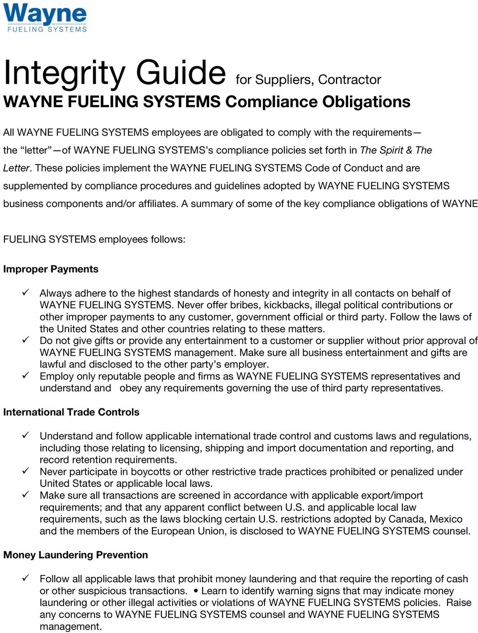 These policies implement the WAYNE FUELING SYSTEMS Code of Conduct and are supplemented by compliance procedures and guidelines adopted by WAYNE FUELING SYSTEMS business components and/or affiliates.