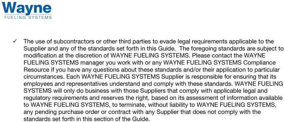 Please contact the WAYNE FUELING SYSTEMS manager you work with or any WAYNE FUELING SYSTEMS Compliance Resource if you have any questions about these standards and/or their application to particular