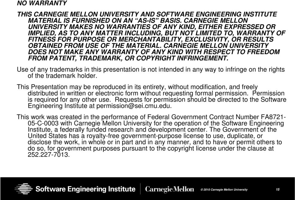 EXCLUSIVITY, OR RESULTS OBTAINED FROM USE OF THE MATERIAL. CARNEGIE MELLON UNIVERSITY DOES NOT MAKE ANY WARRANTY OF ANY KIND WITH RESPECT TO FREEDOM FROM PATENT, TRADEMARK, OR COPYRIGHT INFRINGEMENT.