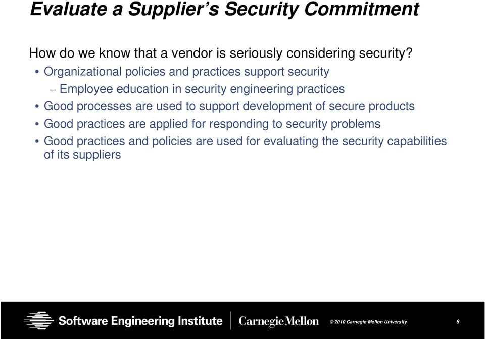 Good processes are used to support development of secure products Good practices are applied for responding