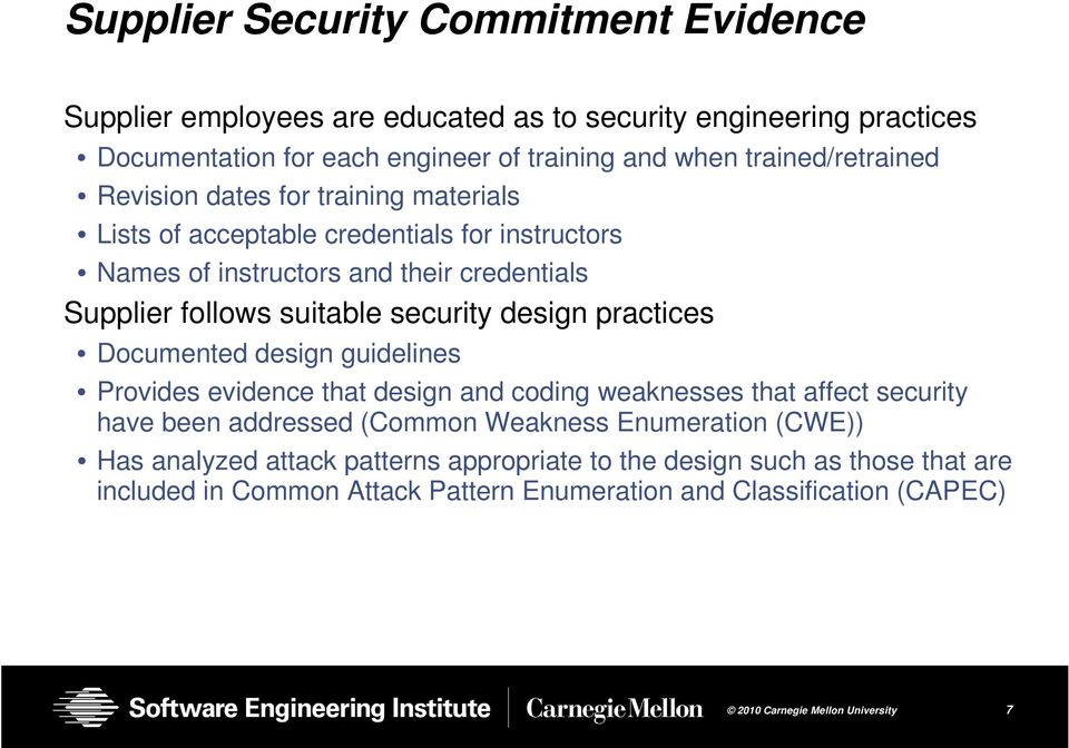 suitable security design practices Documented design guidelines Provides evidence that design and coding weaknesses that affect security have been addressed (Common