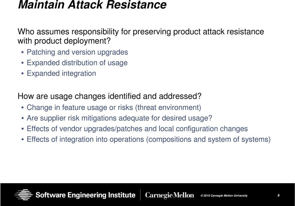 addressed? Change in feature usage or risks (threat environment) Are supplier risk mitigations adequate for desired usage?