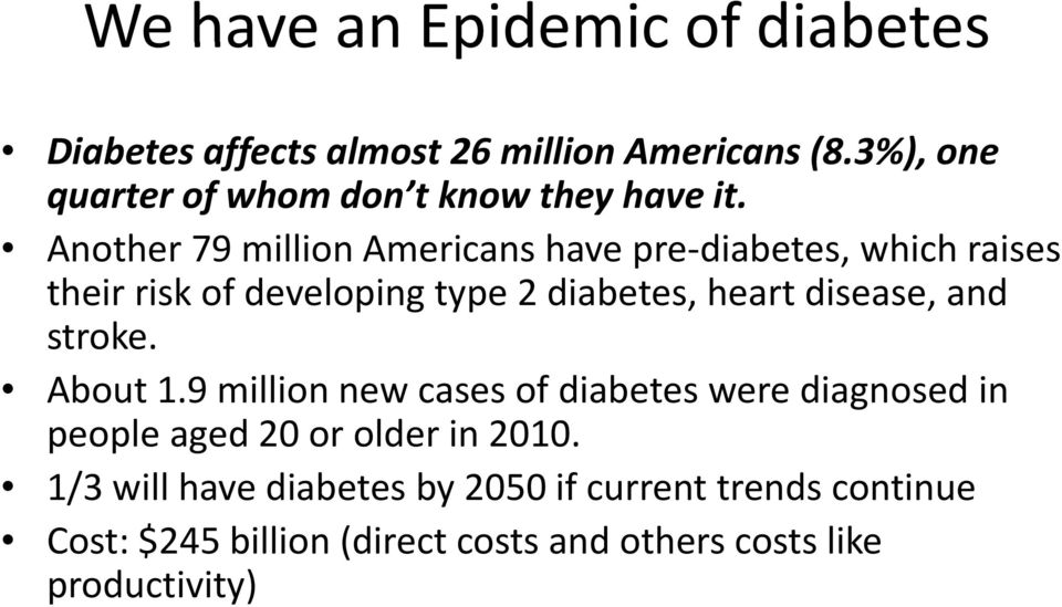 Another 79 million Americans have pre diabetes, which raises their risk of developing type 2 diabetes, heart disease,