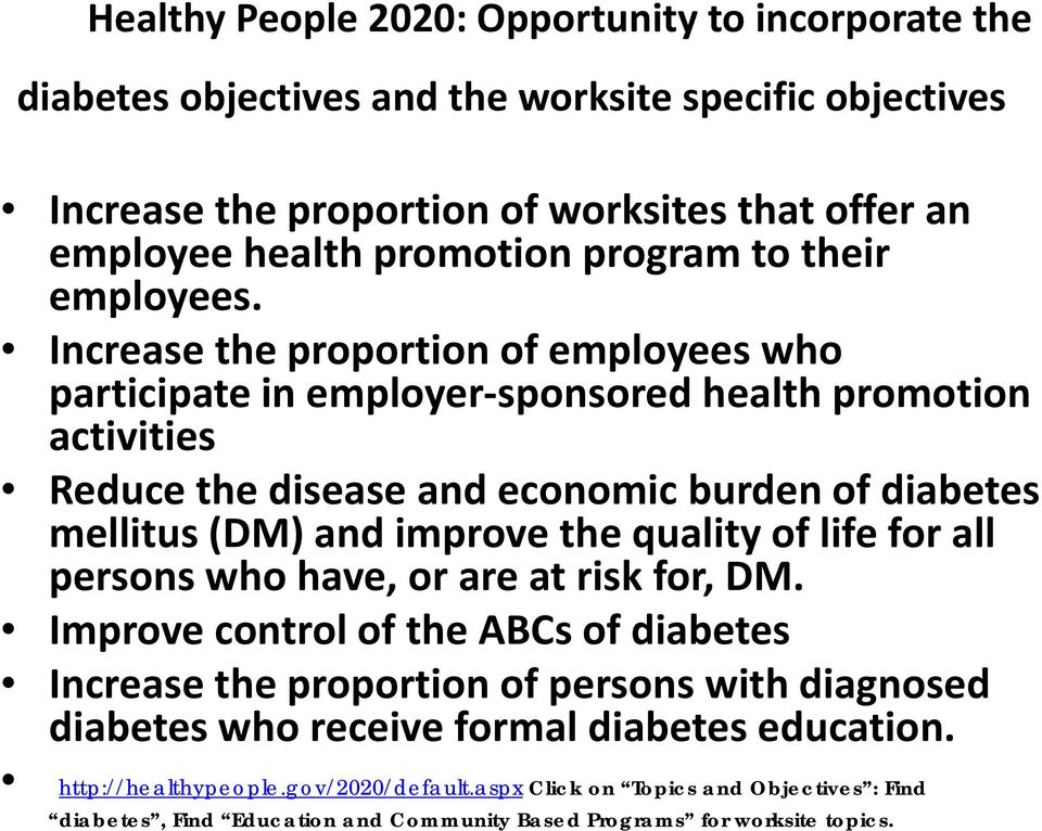 Increase the proportion of employees who participate in employer sponsored health promotion activities Reducethedisease disease andeconomic burdenof diabetes mellitus (DM) and improve the