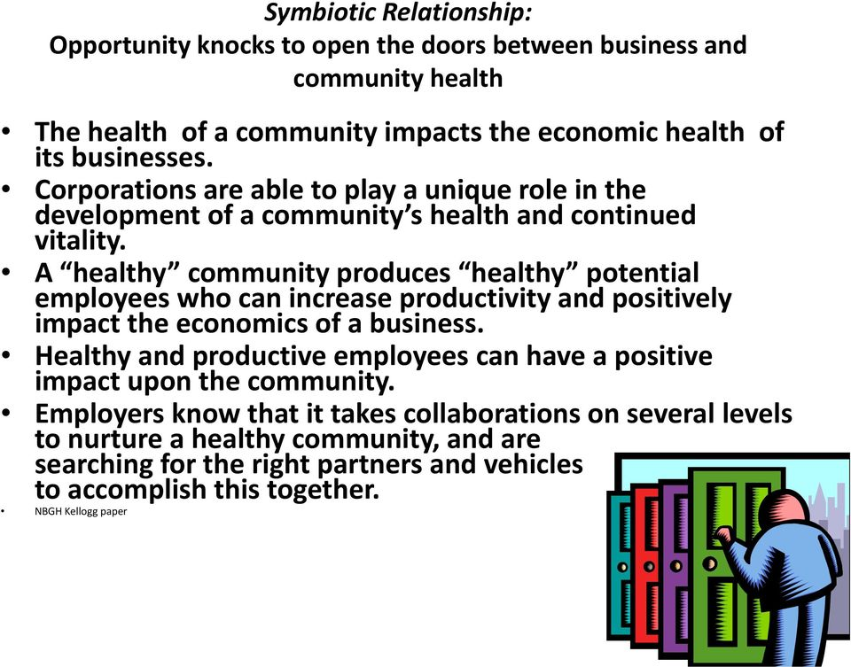 A healthy community produces healthy potential employees who can increase productivity and positively impact the economics of a business.