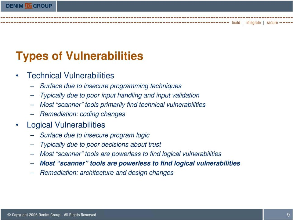 Vulnerabilities Surface due to insecure program logic Typically due to poor decisions about trust Most scanner tools are powerless