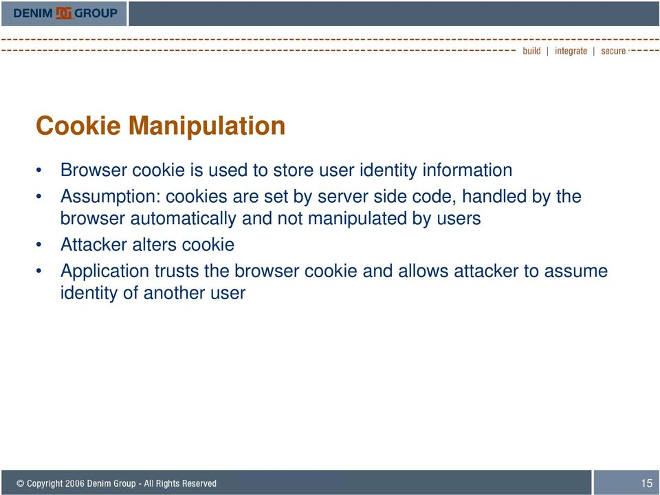 automatically and not manipulated by users Attacker alters cookie Application