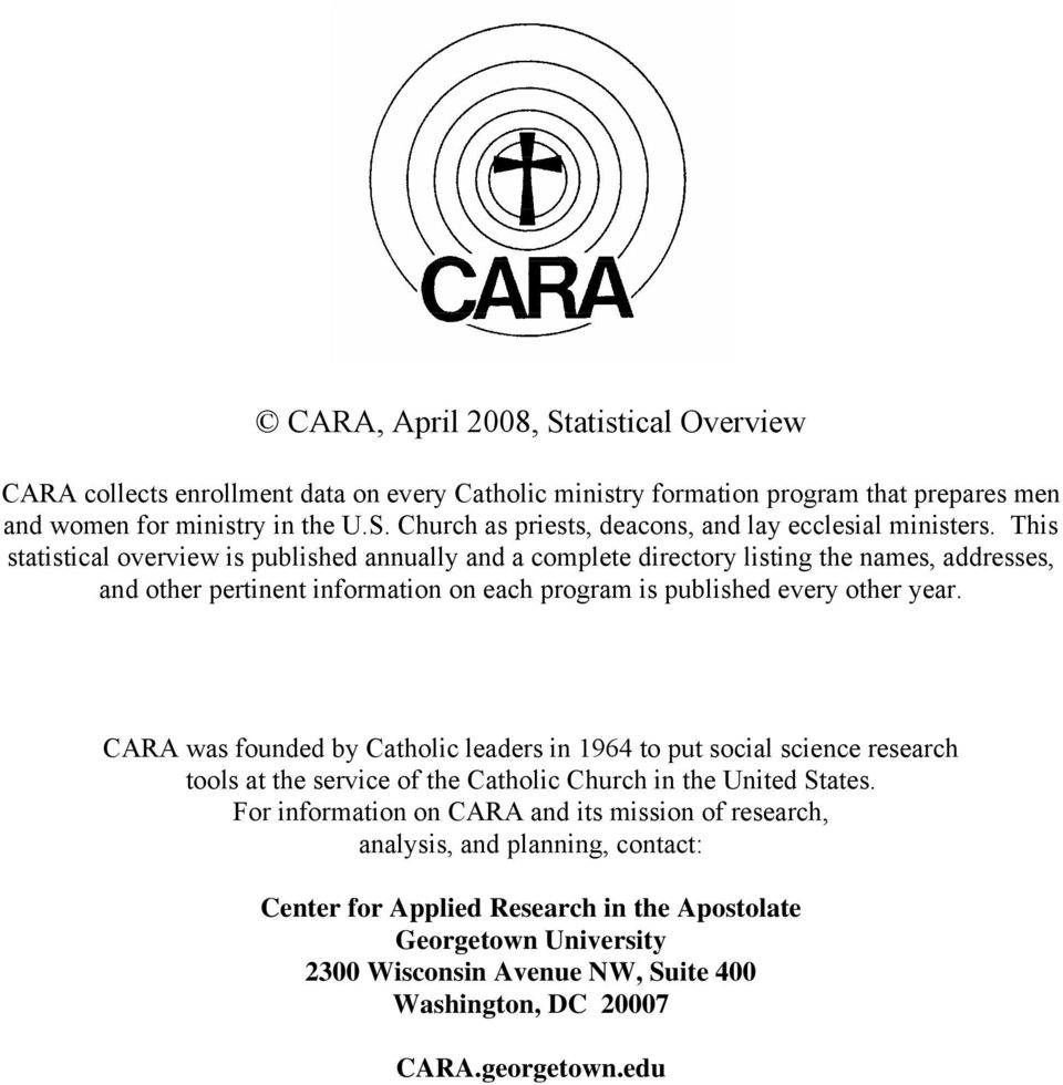 CARA was founded by Catholic leaders in 1964 to put social science research tools at the service of the Catholic Church in the United States.