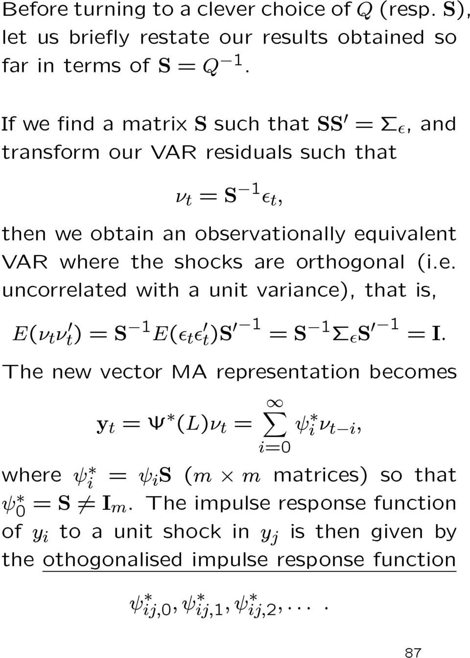 orthogonal (i.e. uncorrelated with a unit variance), that is, E(ν t ν t)=s E( t t)s = S S = I.