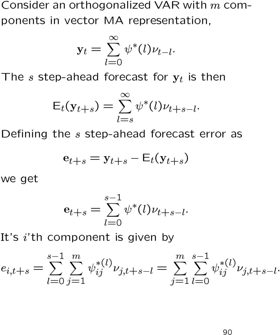 De ning the s step-ahead forecast error as we get e t+s = y t+s E t (y t+s ) e t+s = s l= ψ