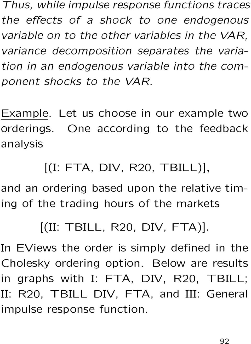 One according to the feedback analysis [(I: FTA, DIV, R, TBILL)], andanorderingbasedupontherelativetiming of the trading hours of the markets [(II: TBILL, R, DIV,
