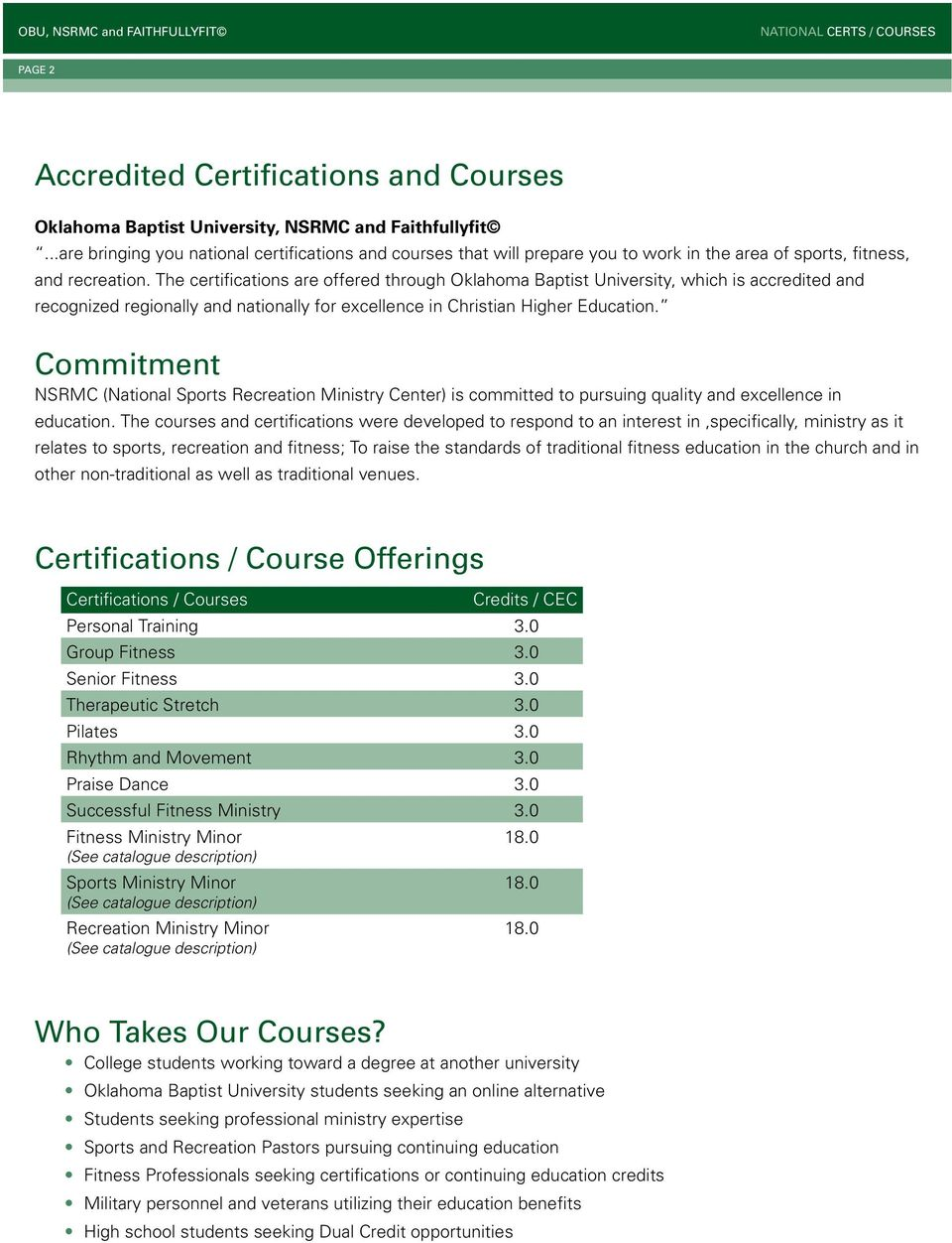 The certifications are offered through Oklahoma Baptist University, which is accredited and recognized regionally and nationally for excellence in Christian Higher Education.