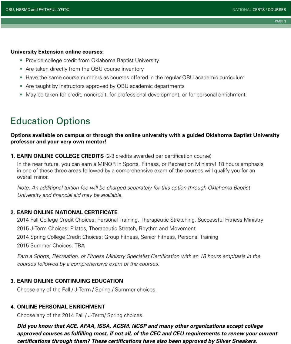 Education Options Options available on campus or through the online university with a guided Oklahoma Baptist University professor and your very own mentor! 1.