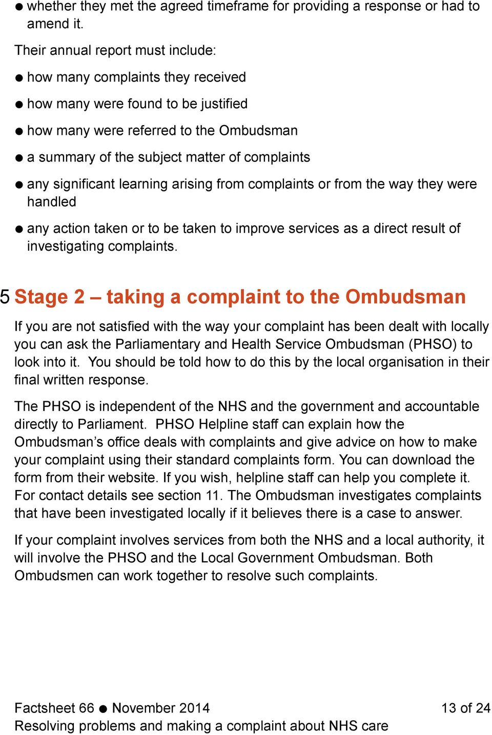 significant learning arising from complaints or from the way they were handled any action taken or to be taken to improve services as a direct result of investigating complaints.