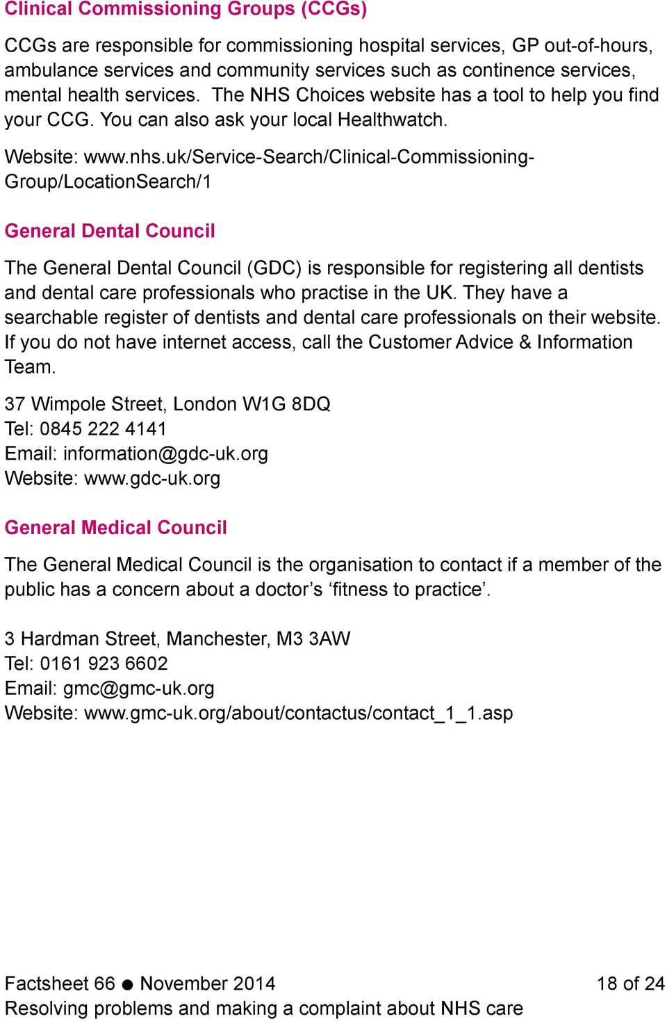 uk/service-search/clinical-commissioning- Group/LocationSearch/1 General Dental Council The General Dental Council (GDC) is responsible for registering all dentists and dental care professionals who