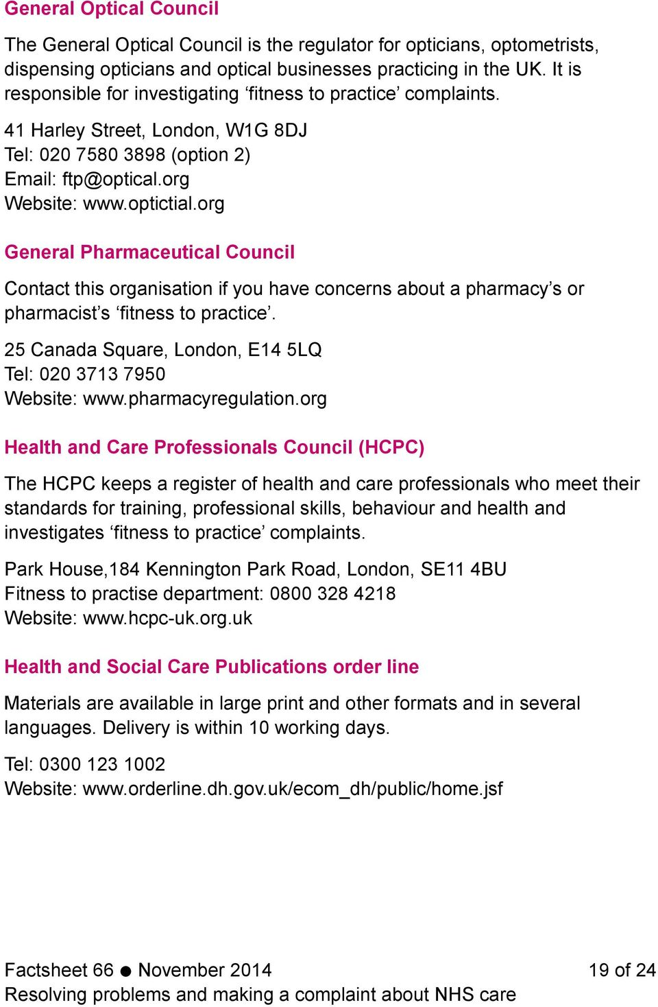 org General Pharmaceutical Council Contact this organisation if you have concerns about a pharmacy s or pharmacist s fitness to practice.