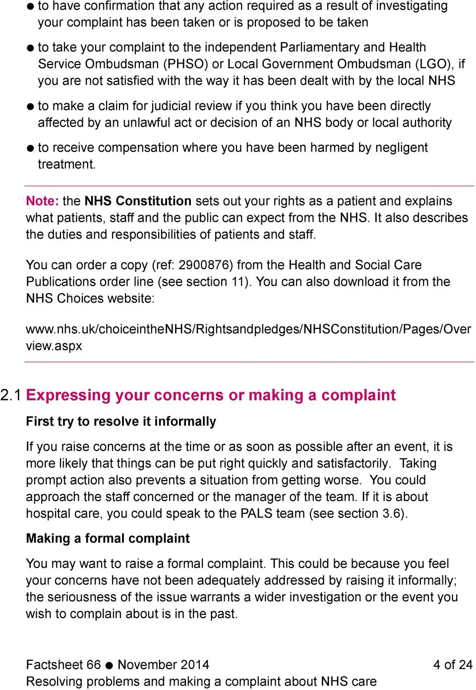 been directly affected by an unlawful act or decision of an NHS body or local authority to receive compensation where you have been harmed by negligent treatment.