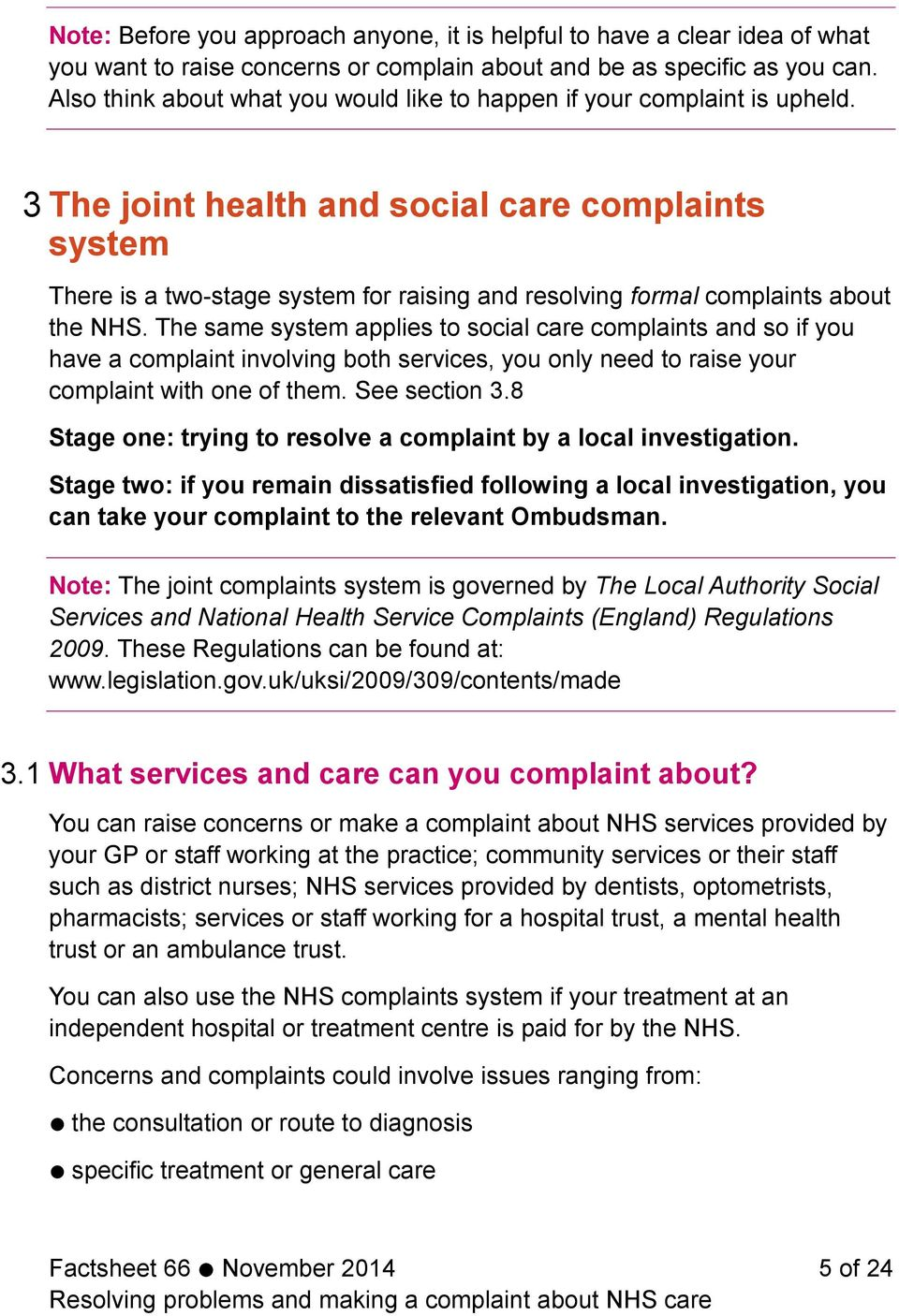 3 The joint health and social care complaints system There is a two-stage system for raising and resolving formal complaints about the NHS.
